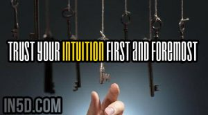 Trust Your Intuition First And Foremost