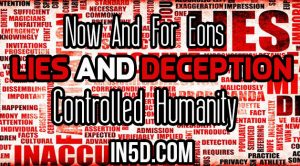 Now And For Eons Lies And Deception Controlled Humanity