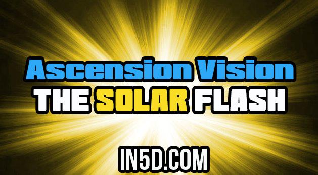 Ascension Vision: The Solar Flash