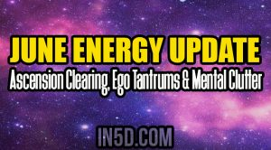 June Energy Reading - Ascension Clearing, Ego Tantrums & Mental Clutter