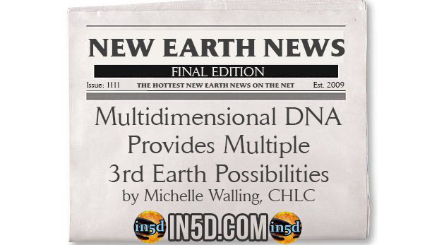 New Earth News - Multidimensional DNA Provides Multiple 3rd Earth Possibilities