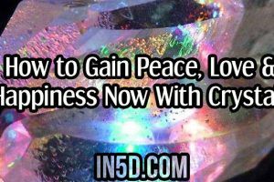 How to Gain Peace, Love & Happiness Now With Crystals