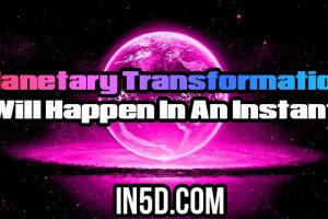 Planetary Transformation Will Happen In An Instant