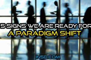 5 Signs We Are Ready for a Paradigm Shift