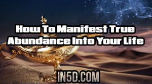 How To Manifest True Abundance Into Your Life