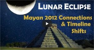 Lunar Eclipse: Mayan 2012 Connections & Timeline Shifts