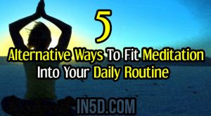5 Alternative Ways To Fit Meditation Into Your Daily Routine