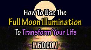 How To Use The Full Moon Illumination To Transform Your Life
