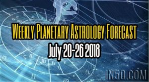 Weekly Planetary Astrology Forecast July 20-26 2018