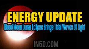 Energy Update - Blood Moon Lunar Eclipse Brings Tidal Waves Of Light