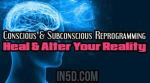 Conscious & Subconscious Reprogramming - Heal & Alter Your Reality