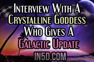 Interview With A Crystalline Goddess Who Gives A Galactic Update