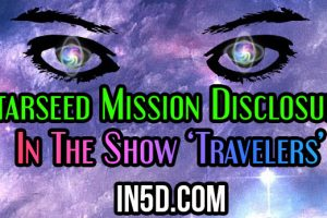 Starseed Mission Disclosure in the Show 'Travelers'