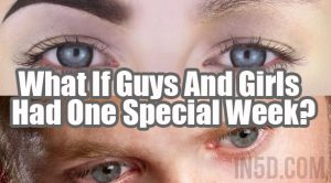 What If Guys And Girls Had One Special Week?