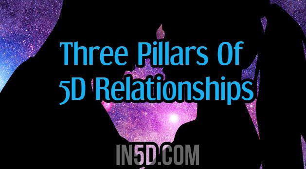 Three Pillars Of 5D Relationships