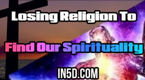 Losing Religion To Find Our Spirituality