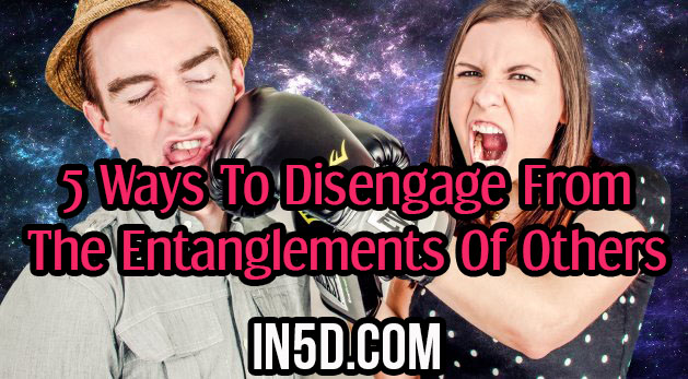 5 Ways To Disengage From The Entanglements Of Others
