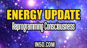 Energy Update - Reprogramming Consciousness