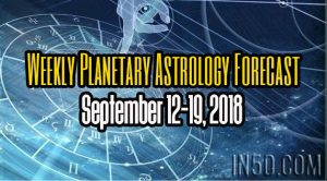 Weekly Planetary Astrology Forecast September 12-19, 2018
