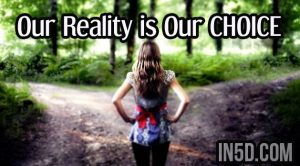 Our Reality is Our CHOICE