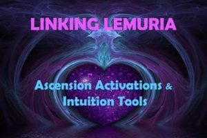 Linking Lemuria: Ascension Activations & Intuition Tools