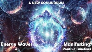 A New Conundrum: Energy Waves & Positive Timelines