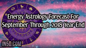 Energy Astrology ForecastFor September Through 2018 Year-End