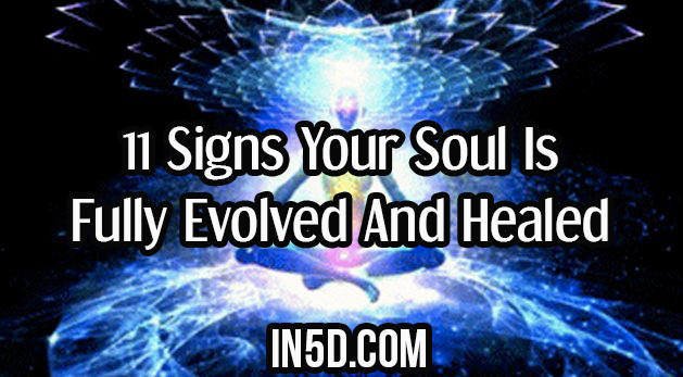 11 Signs Your Soul Is Fully Evolved And Healed