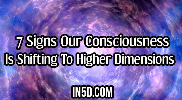 7 Signs Our Consciousness Is Shifting To Higher Dimensions