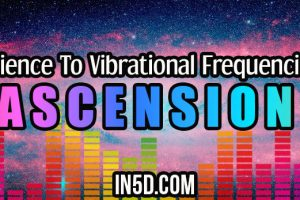 Science To Vibrational Frequencies: Ascension