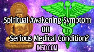 Spiritual Awakening Symptom OR Serious Medical Condition?