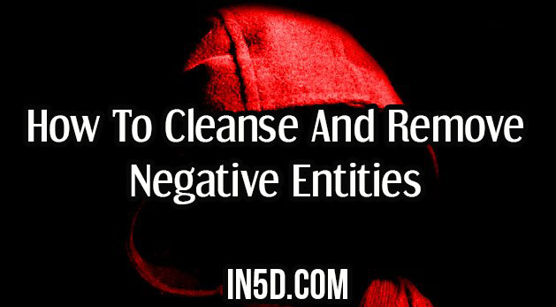 How To Cleanse And Remove Negative Entities