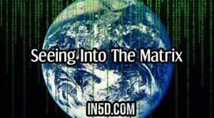 Seeing Into The Matrix
