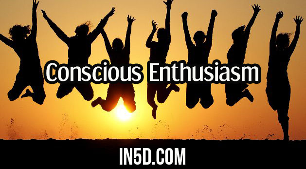 Conscious Enthusiasm