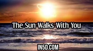 The Sun Walks With You
