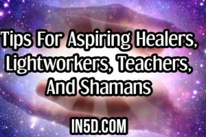Tips For Aspiring Healers, Lightworkers, Teachers, And Shamans