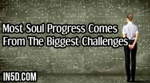 Most Soul Progress Comes From The Biggest Challenges