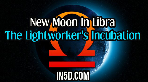 New Moon In Libra - The Lightworker's Incubation