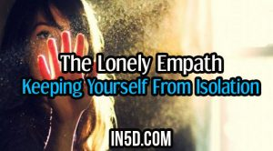 The Lonely Empath: Keeping Yourself From Isolation