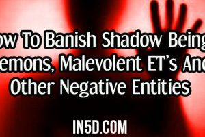 How To Banish Shadow Beings, Demons, Malevolent ET's & Other Negative Entities