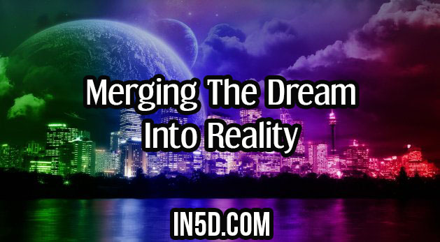 Merging The Dream Into Reality