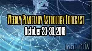 Weekly Planetary Astrology Forecast - October 23-30, 2018