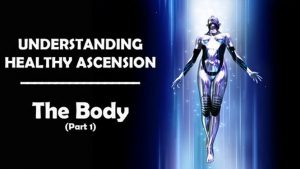 Understanding Healthy Ascension: THE BODY