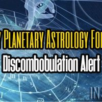 Weekly Planetary Astrology Forecast – Discombobulation Alert