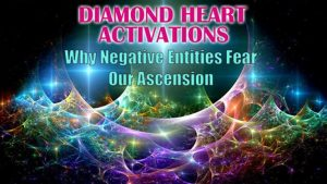 Diamond Heart Activations & Why Negative Entities Fear Our Ascension