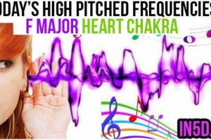 DEC. 8, 2018 HIGH PITCHED FREQUENCY KEY F MAJOR – HEART CHAKRA