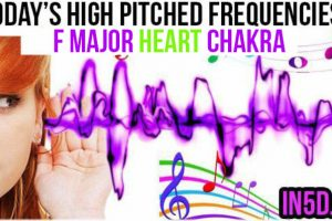 AUGUST 23, 2019 HIGH PITCHED FREQUENCY KEY F MAJOR HEART CHAKRA