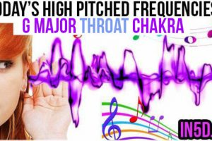 AUGUST 9, 2019 HIGH PITCHED FREQUENCY KEY G MAJOR THROAT CHAKRA