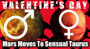 Valentines Day - Mars Moves To Sensual Taurus