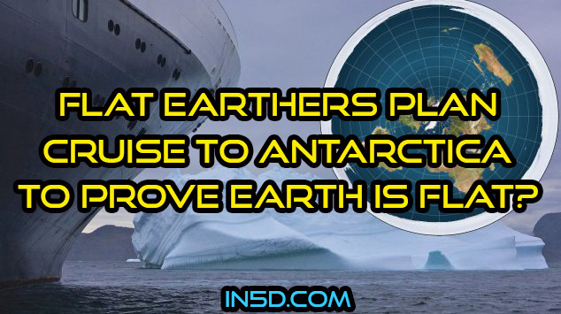 Flat Earthers Plan Cruise To Antarctica In 2020 To Prove Earth Is Flat?